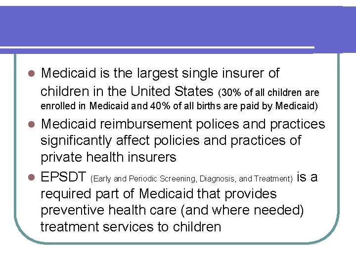 l Medicaid is the largest single insurer of children in the United States (30%