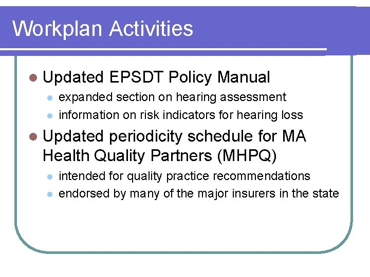 Workplan Activities l Updated l l EPSDT Policy Manual expanded section on hearing assessment