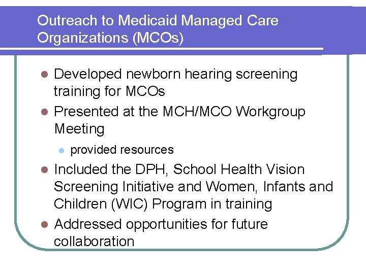 Outreach to Medicaid Managed Care Organizations (MCOs) Developed newborn hearing screening training for MCOs