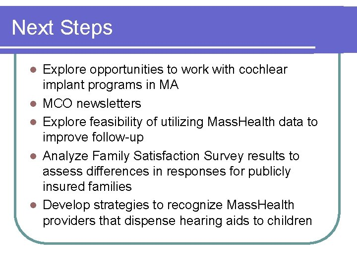 Next Steps l l l Explore opportunities to work with cochlear implant programs in