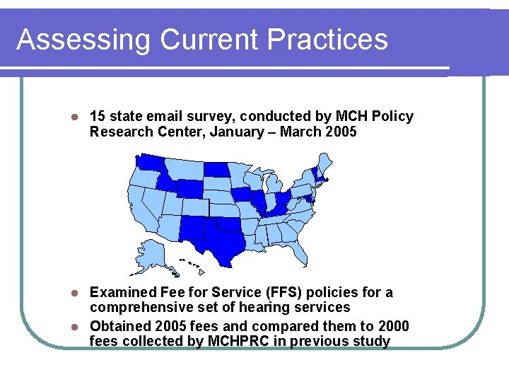 Assessing Current Practices l 15 state email survey, conducted by MCH Policy Research Center,