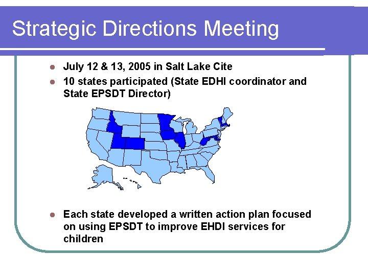 Strategic Directions Meeting July 12 & 13, 2005 in Salt Lake Cite l 10