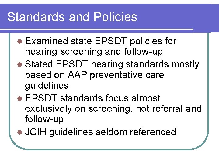 Standards and Policies l Examined state EPSDT policies for hearing screening and follow-up l