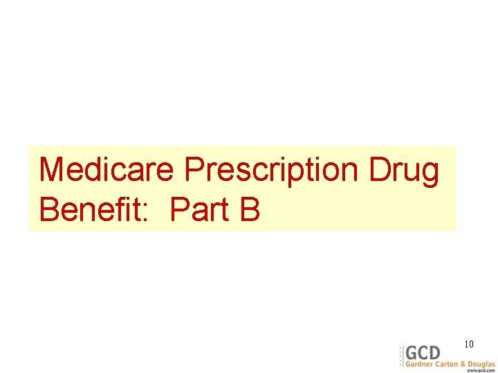 Medicare Prescription Drug Benefit: Part B 10