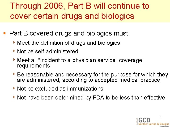 Through 2006, Part B will continue to cover certain drugs and biologics § Part