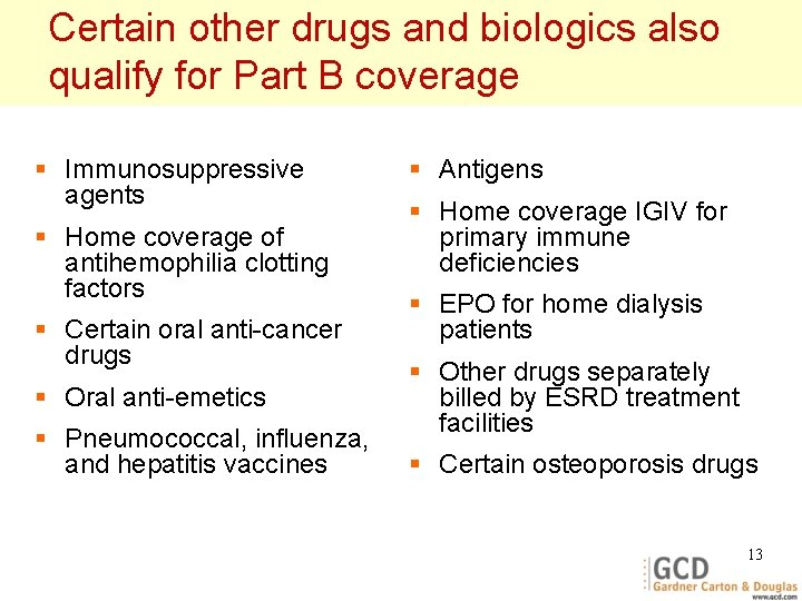 Certain other drugs and biologics also qualify for Part B coverage § Immunosuppressive agents