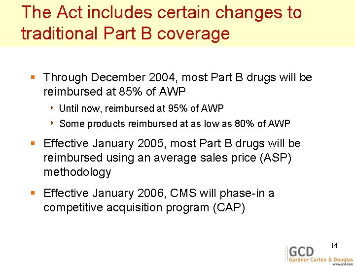 The Act includes certain changes to traditional Part B coverage § Through December 2004,