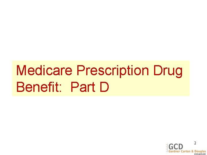 Medicare Prescription Drug Benefit: Part D 2