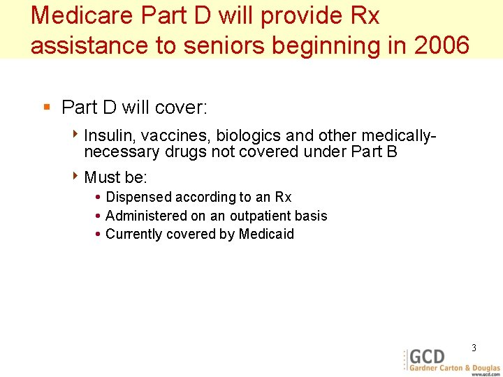 Medicare Part D will provide Rx assistance to seniors beginning in 2006 § Part