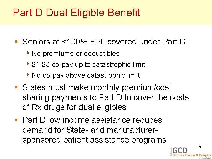 Part D Dual Eligible Benefit § Seniors at <100% FPL covered under Part D