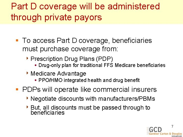 Part D coverage will be administered through private payors § To access Part D