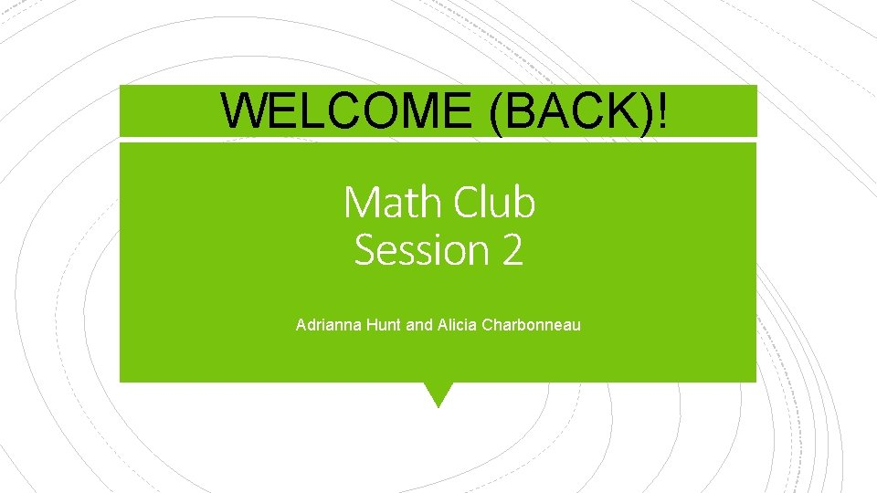 WELCOME (BACK)! Math Club Session 2 Adrianna Hunt and Alicia Charbonneau