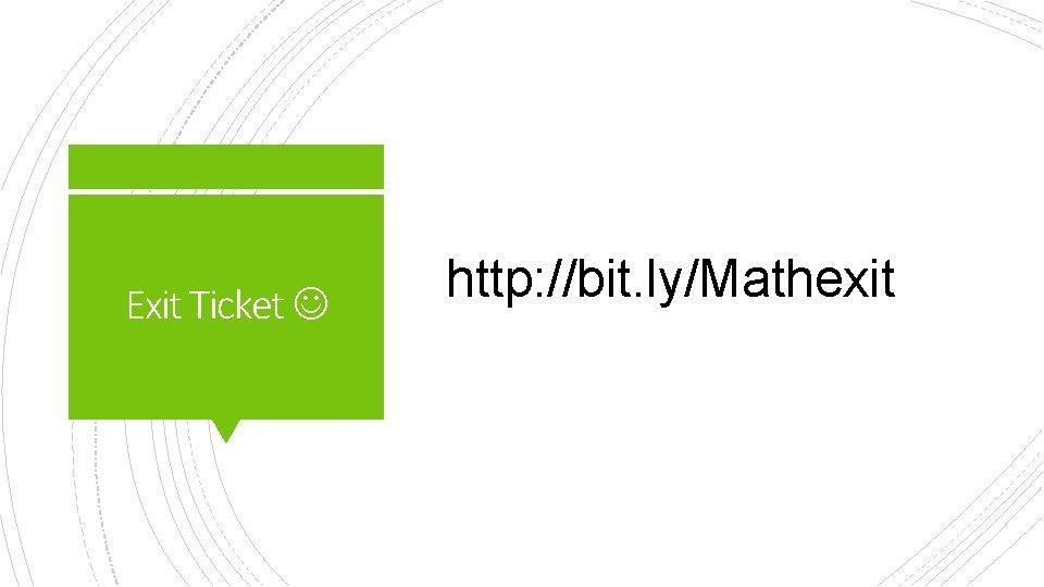 Exit Ticket http: //bit. ly/Mathexit