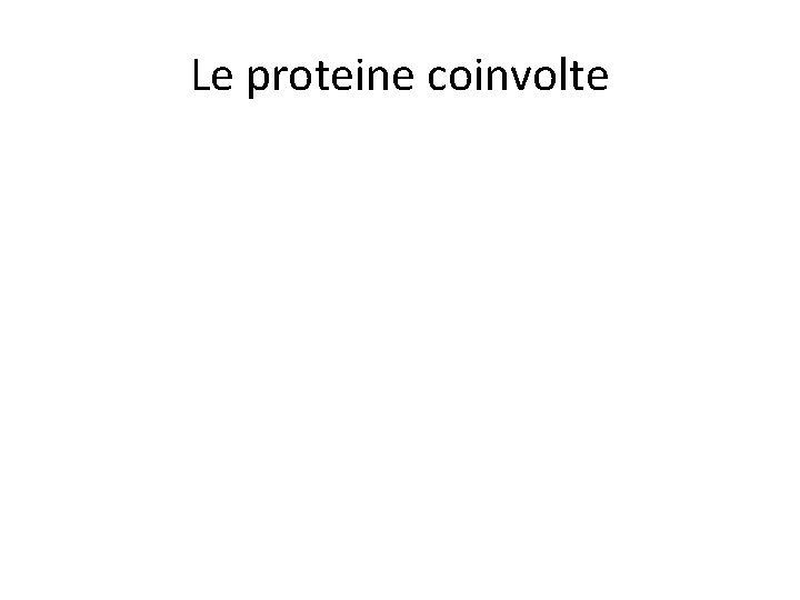 Le proteine coinvolte
