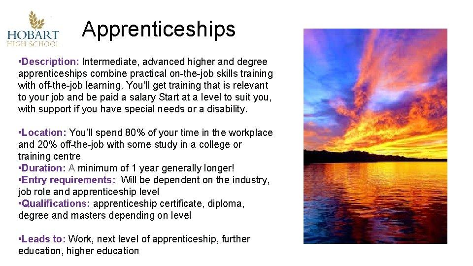 Apprenticeships • Description: Intermediate, advanced higher and degree apprenticeships combine practical on-the-job skills training