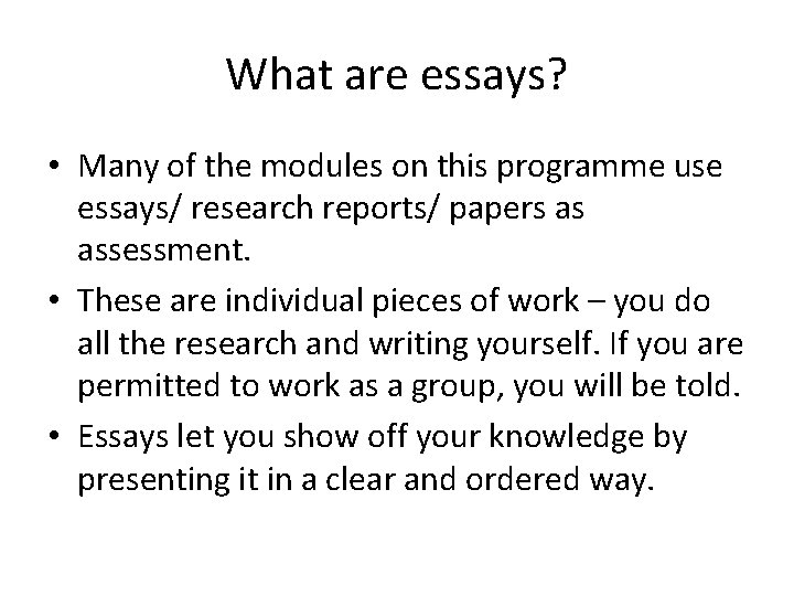 What are essays? • Many of the modules on this programme use essays/ research