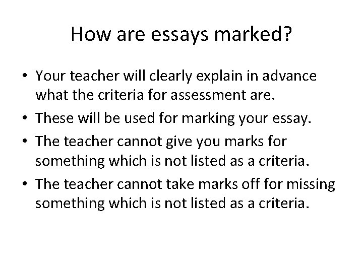 How are essays marked? • Your teacher will clearly explain in advance what the