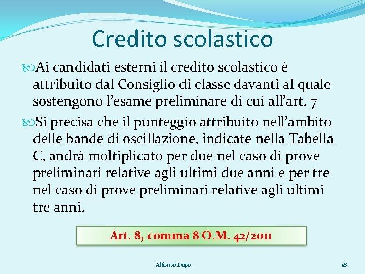 Credito scolastico Ai candidati esterni il credito scolastico è attribuito dal Consiglio di classe