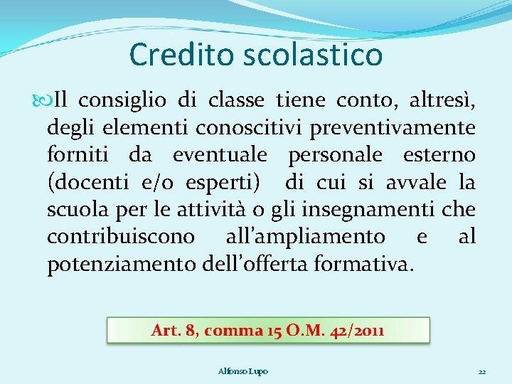Credito scolastico Il consiglio di classe tiene conto, altresì, degli elementi conoscitivi preventivamente forniti