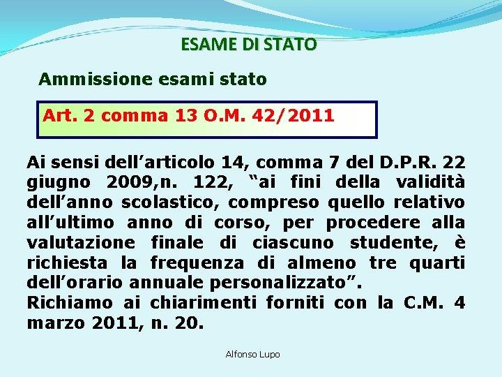 ESAME DI STATO Ammissione esami stato Art. 2 comma 13 O. M. 42/2011 Ai