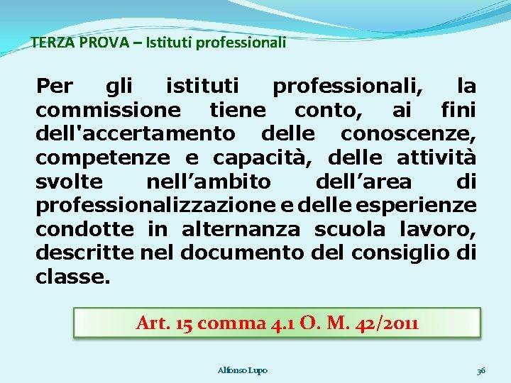 TERZA PROVA – Istituti professionali Per gli istituti professionali, la commissione tiene conto, ai