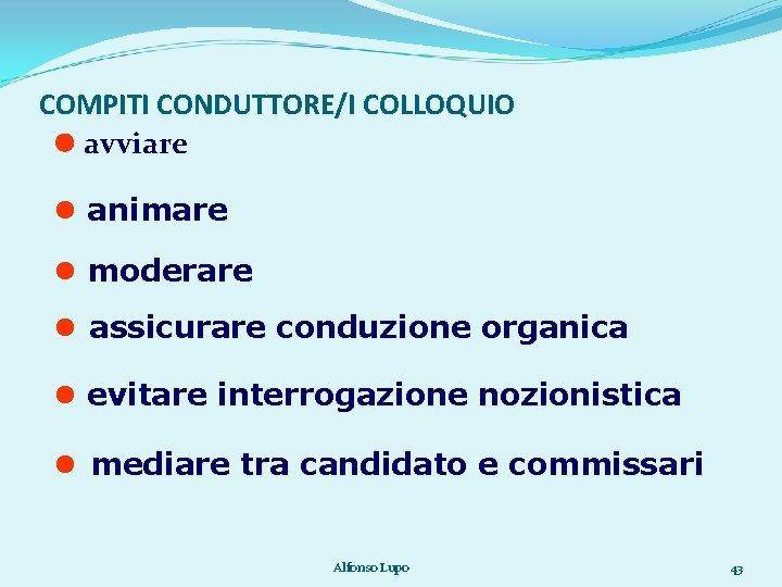 COMPITI CONDUTTORE/I COLLOQUIO avviare animare moderare assicurare conduzione organica evitare interrogazione nozionistica mediare tra