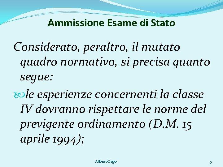 Ammissione Esame di Stato Considerato, peraltro, il mutato quadro normativo, si precisa quanto segue: