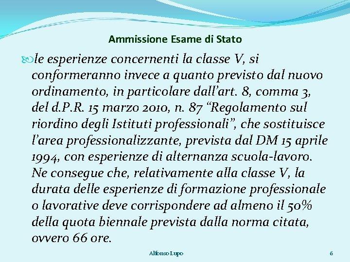 Ammissione Esame di Stato le esperienze concernenti la classe V, si conformeranno invece a