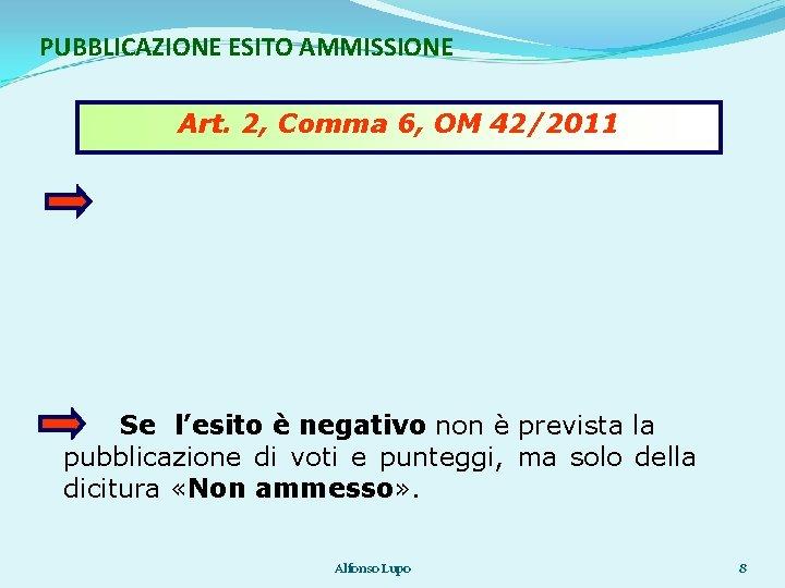 PUBBLICAZIONE ESITO AMMISSIONE Art. 2, Comma 6, OM 42/2011 Se l'esito è negativo non