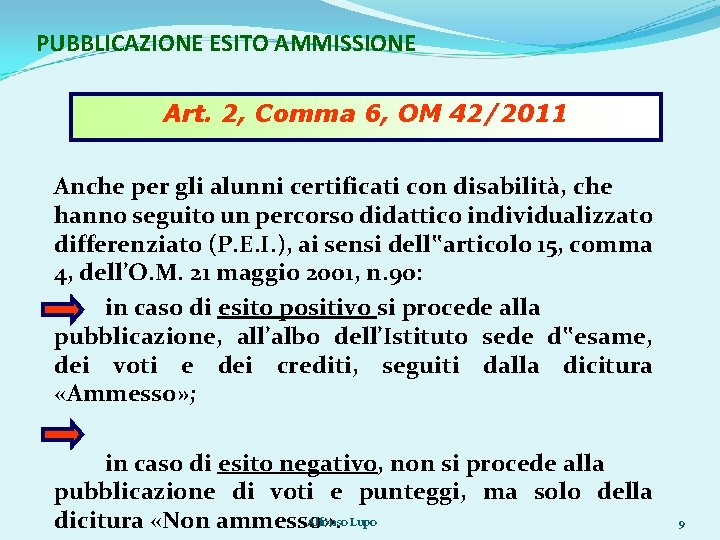 PUBBLICAZIONE ESITO AMMISSIONE Art. 2, Comma 6, OM 42/2011 Anche per gli alunni certificati