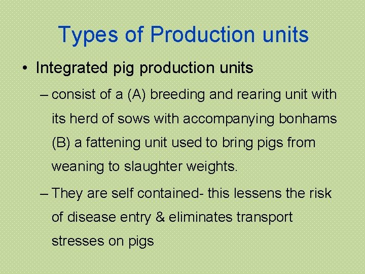 Types of Production units • Integrated pig production units – consist of a (A)
