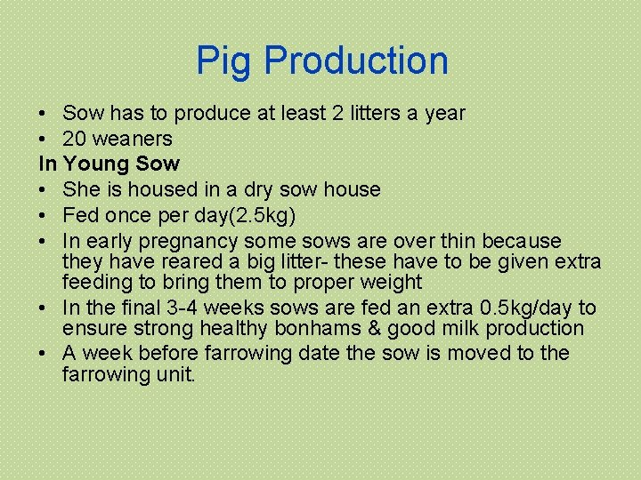 Pig Production • Sow has to produce at least 2 litters a year •