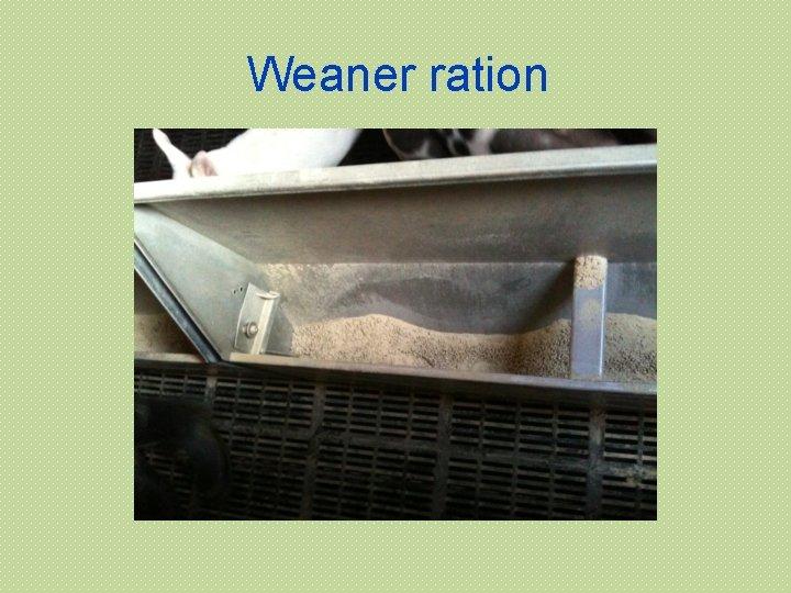 Weaner ration