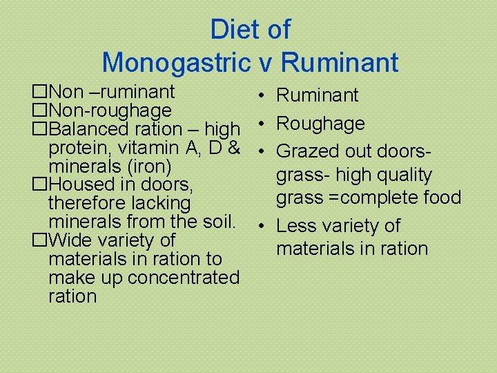 Diet of Monogastric v Ruminant �Non –ruminant �Non-roughage �Balanced ration – high protein, vitamin