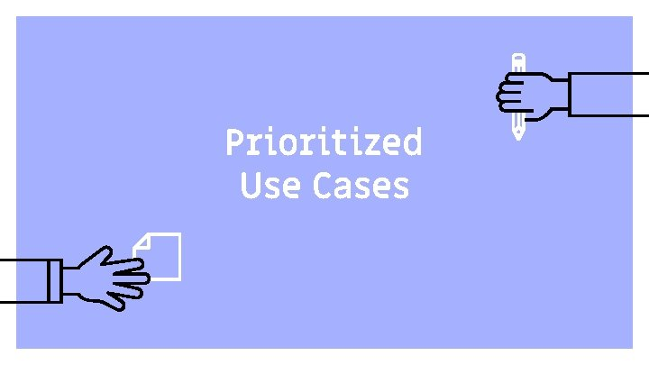 Prioritized Use Cases