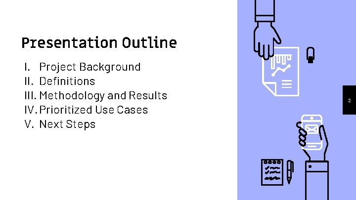 Presentation Outline I. Project Background II. Definitions III. Methodology and Results IV. Prioritized Use