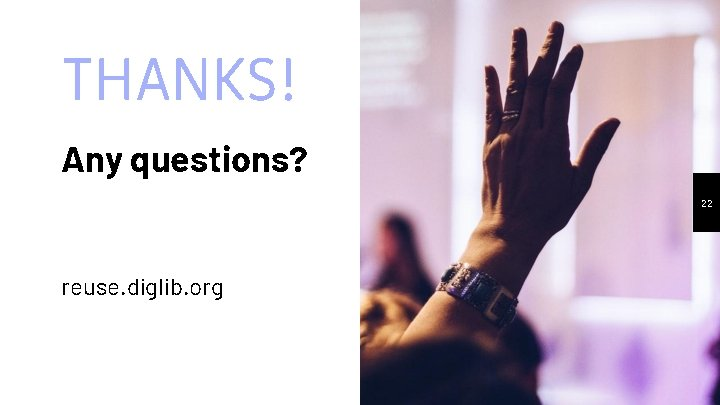 THANKS! Any questions? 22 reuse. diglib. org