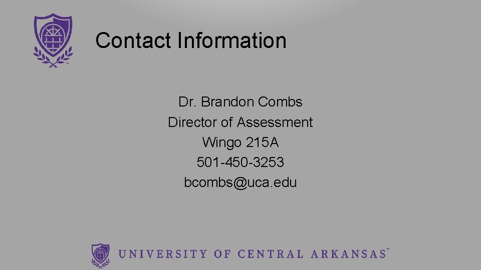 Contact Information Dr. Brandon Combs Director of Assessment Wingo 215 A 501 -450 -3253