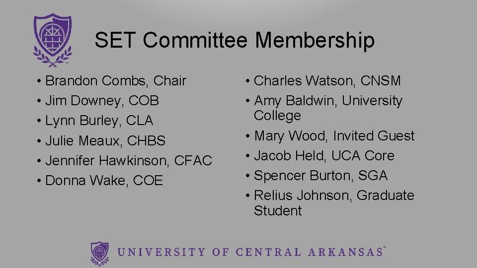 SET Committee Membership • Brandon Combs, Chair • Jim Downey, COB • Lynn Burley,