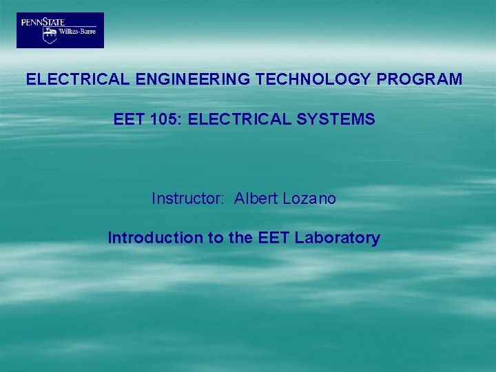 ELECTRICAL ENGINEERING TECHNOLOGY PROGRAM EET 105: ELECTRICAL SYSTEMS Instructor: Albert Lozano Introduction to the