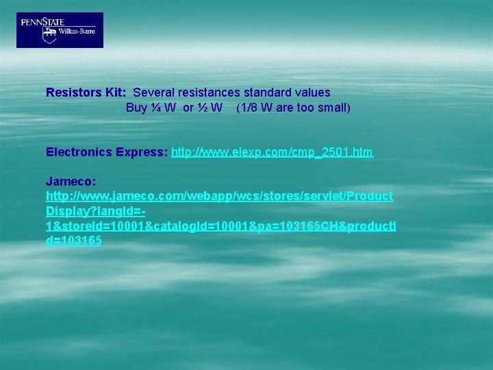 Resistors Kit: Several resistances standard values Buy ¼ W or ½ W (1/8 W