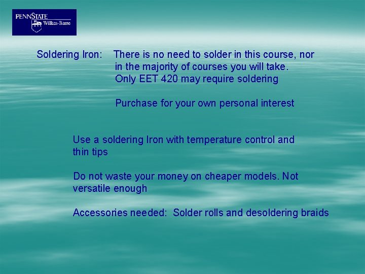 Soldering Iron: There is no need to solder in this course, nor in the