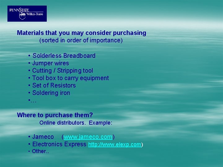 Materials that you may consider purchasing (sorted in order of importance) • Solderless Breadboard
