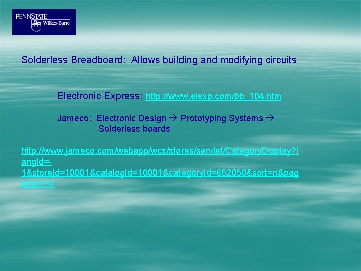Solderless Breadboard: Allows building and modifying circuits Electronic Express: http: //www. elexp. com/bb_104. htm