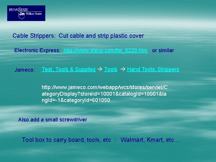 Cable Strippers: Cut cable and strip plastic cover Electronic Express: http: //www. elexp. com/tol_0220.