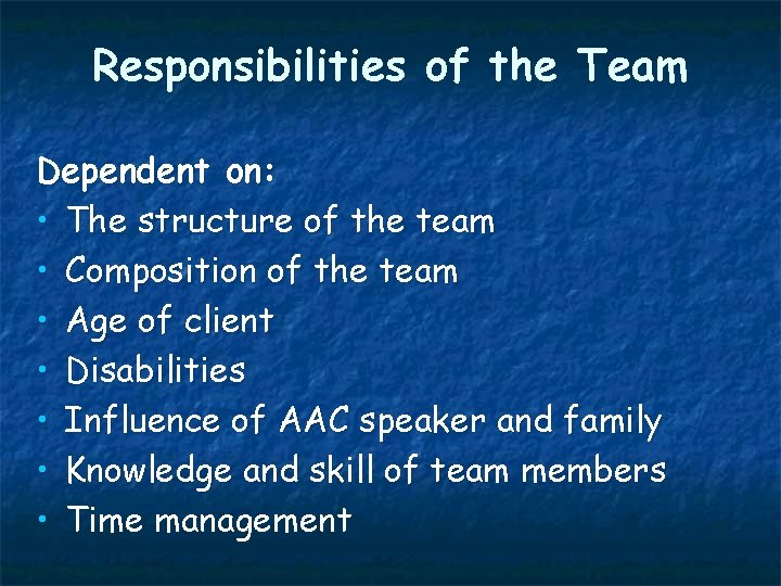 Responsibilities of the Team Dependent on: • The structure of the team • Composition