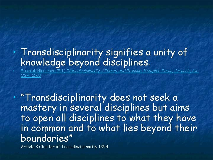 • Transdisciplinarity signifies a unity of knowledge beyond disciplines. • Basarab Nicolescu (Ed.