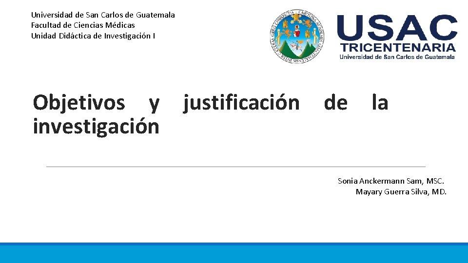 Universidad de San Carlos de Guatemala Facultad de Ciencias Médicas Unidad Didáctica de Investigación