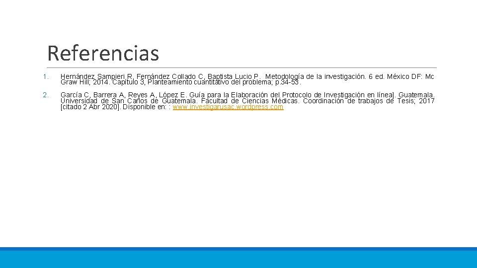 Referencias 1. Hernández Sampieri R, Fernández Collado C, Baptista Lucio P. Metodología de la