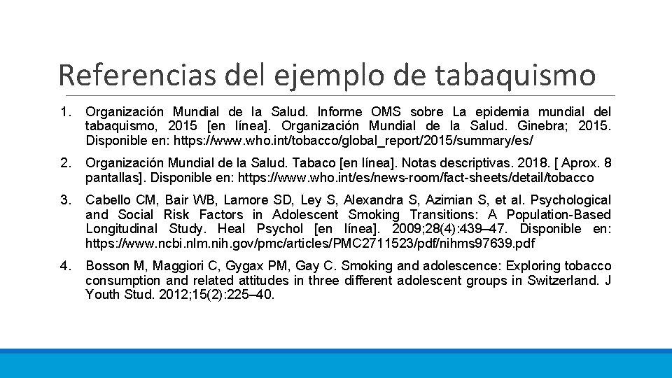 Referencias del ejemplo de tabaquismo 1. Organización Mundial de la Salud. Informe OMS sobre